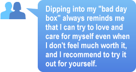 "A Quote from a PatientsLikeMe Member Regarding Her Personal Coping Trick:  A ""Bad Day Box"" of Favorite Items"