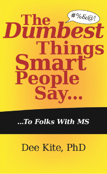 The Dumbest Things Smart People Say to Folks with MS, a Book That Was Conceived at PatientsLikeMe